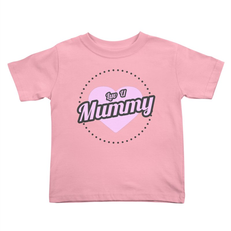 Luv U Mummy Kids Toddler T-Shirt by WaWaTees Shop