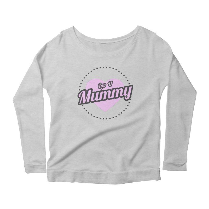 Luv U Mummy Women's Scoop Neck Longsleeve T-Shirt by WaWaTees Shop