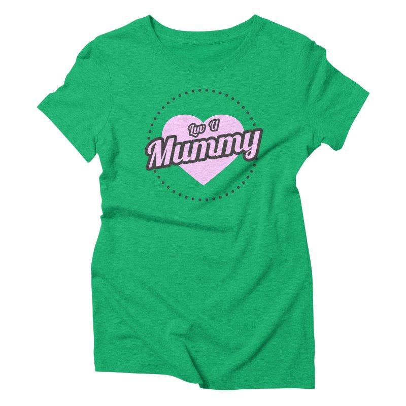 Luv U Mummy Women's Triblend T-Shirt by WaWaTees Shop