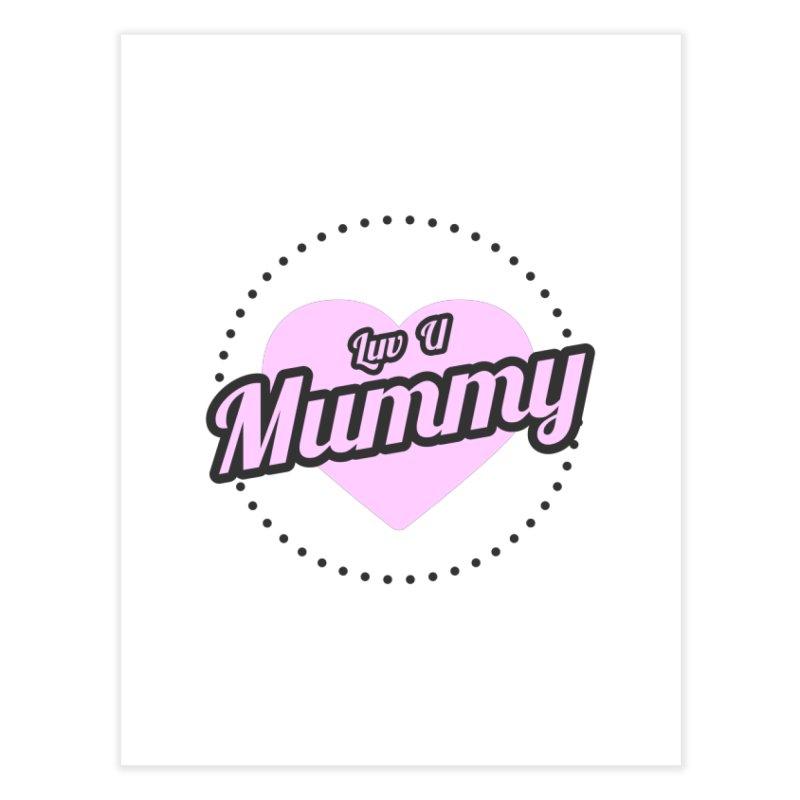 Luv U Mummy Home Fine Art Print by WaWaTees Shop