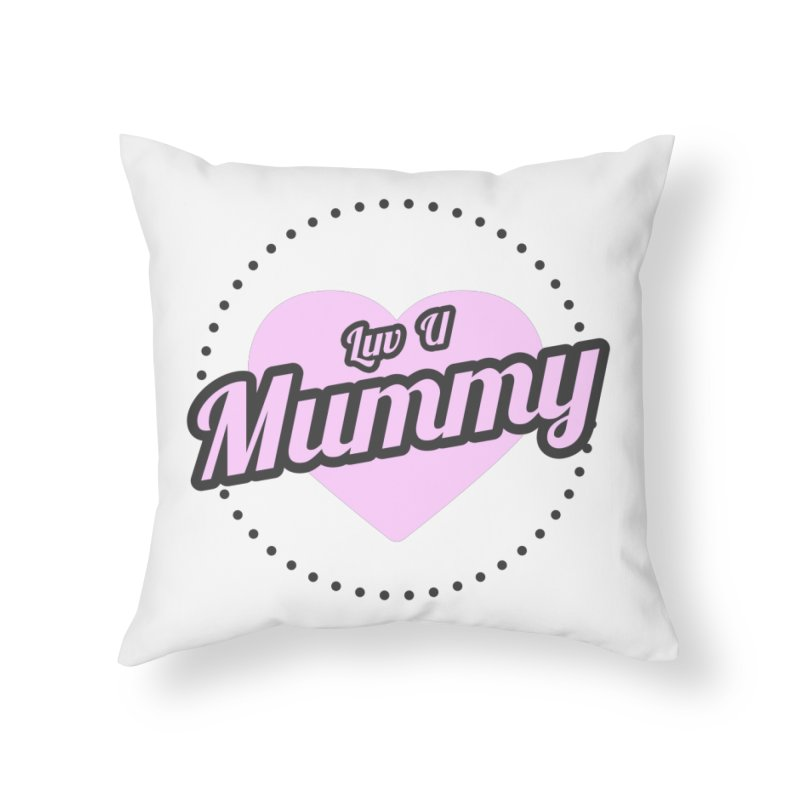 Luv U Mummy Home Throw Pillow by WaWaTees Shop