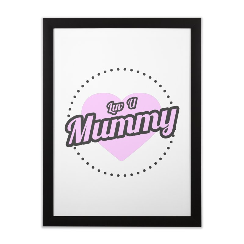 Luv U Mummy Home Framed Fine Art Print by WaWaTees Shop