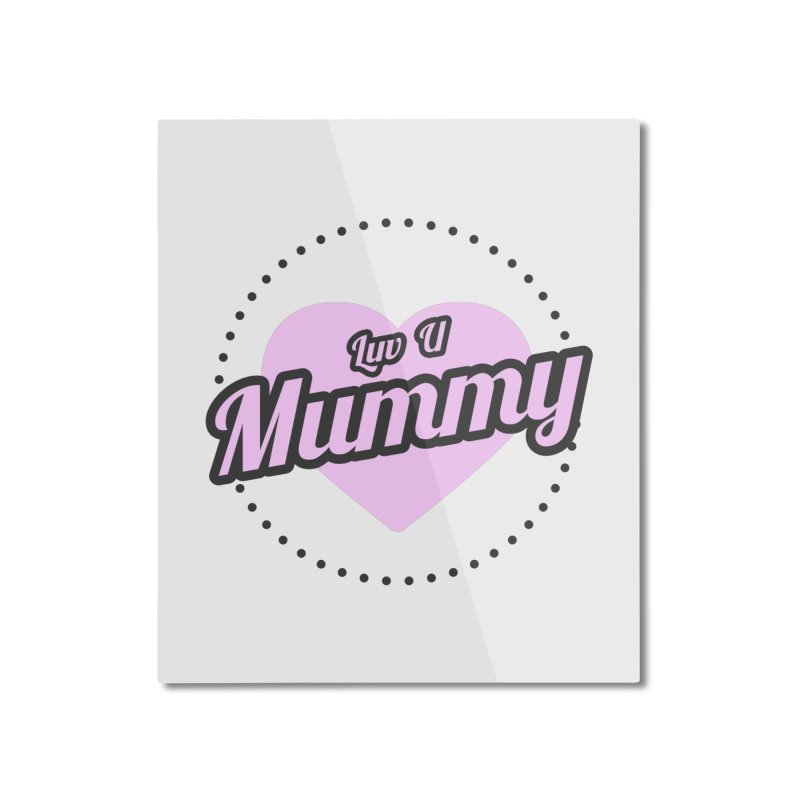 Luv U Mummy Home Mounted Aluminum Print by WaWaTees Shop