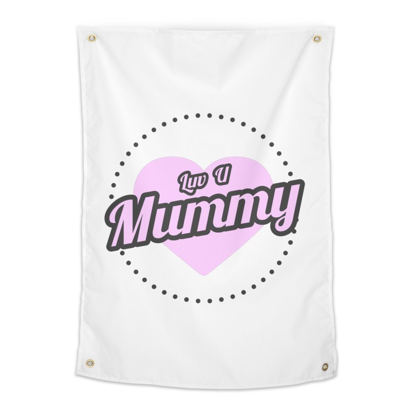 Luv U Mummy Home Tapestry by WaWaTees Shop