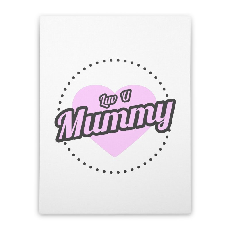 Luv U Mummy Home Stretched Canvas by WaWaTees Shop