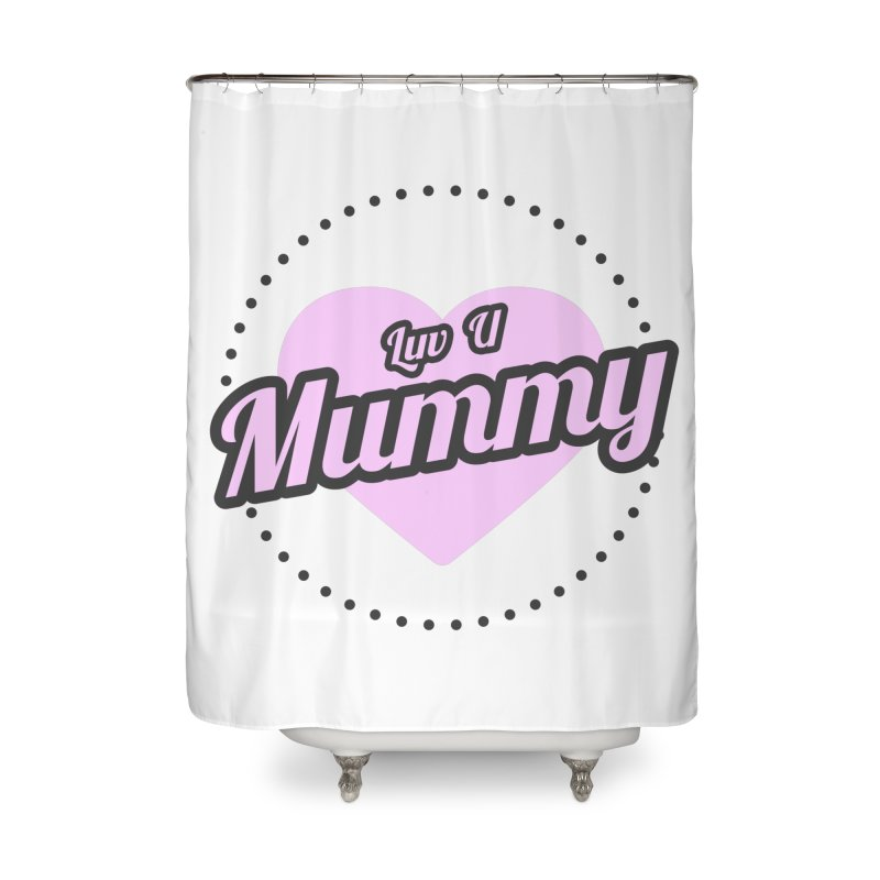 Luv U Mummy Home Shower Curtain by WaWaTees Shop
