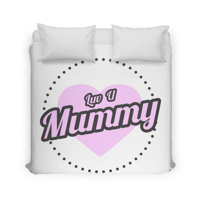 Luv U Mummy Home Duvet by WaWaTees Shop