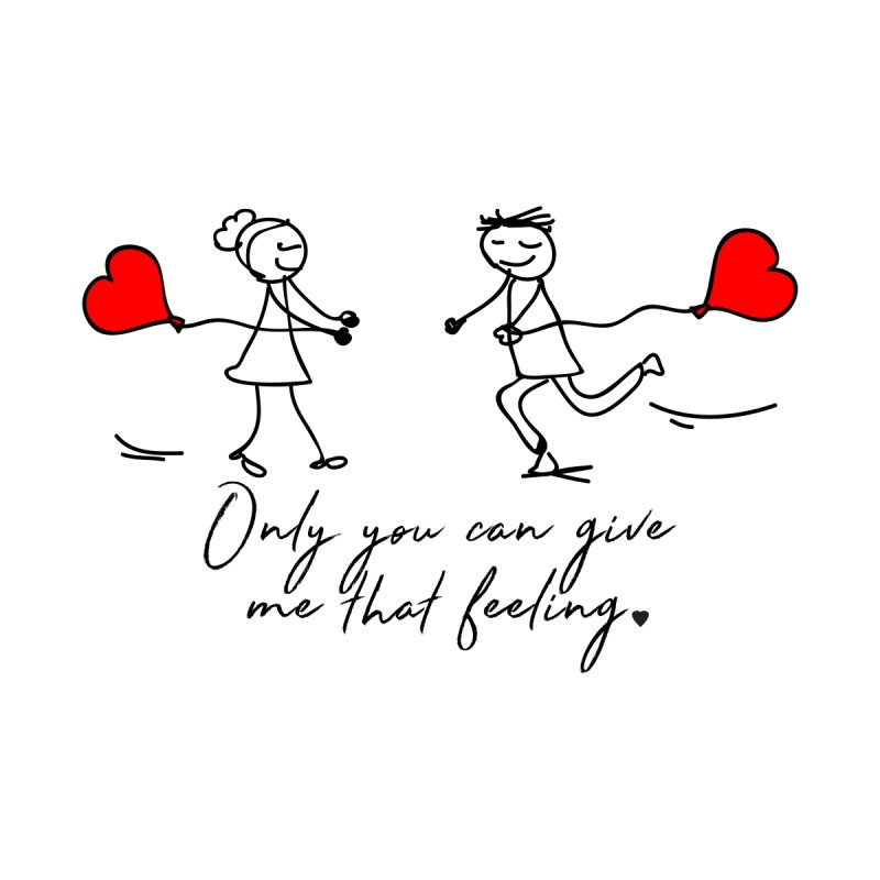 Only You Can Give Me That Feeling by WaWaTees Shop