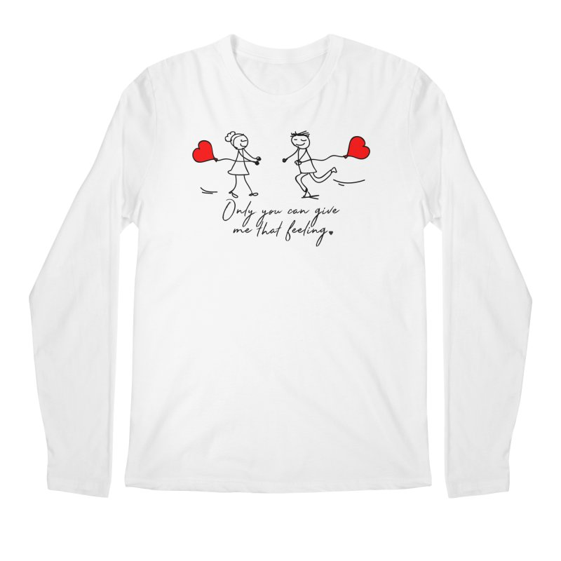 Only You Can Give Me That Feeling Men's Regular Longsleeve T-Shirt by WaWaTees Shop