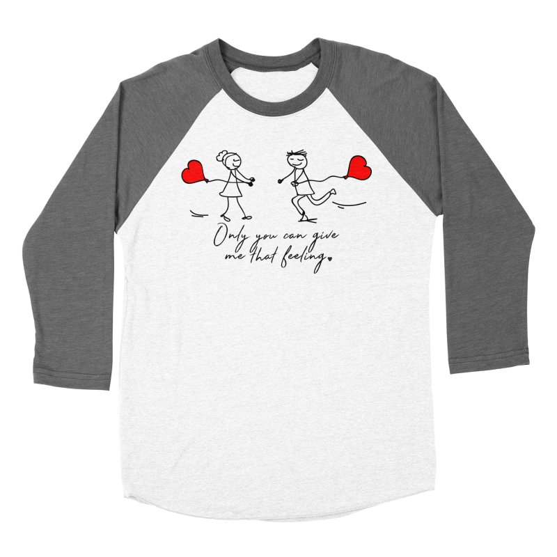 Only You Can Give Me That Feeling Men's Baseball Triblend T-Shirt by WaWaTees Shop