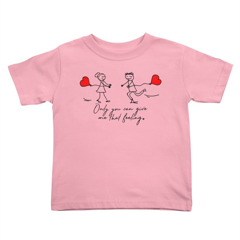 Only You Can Give Me That Feeling Kids Toddler T-Shirt by WaWaTees Shop
