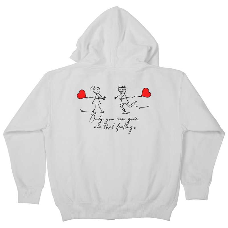 Only You Can Give Me That Feeling Kids Zip-Up Hoody by WaWaTees Shop