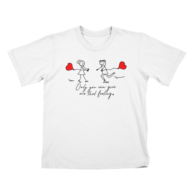 Only You Can Give Me That Feeling Kids T-Shirt by WaWaTees Shop