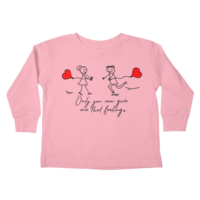 Only You Can Give Me That Feeling Kids Toddler Longsleeve T-Shirt by WaWaTees Shop