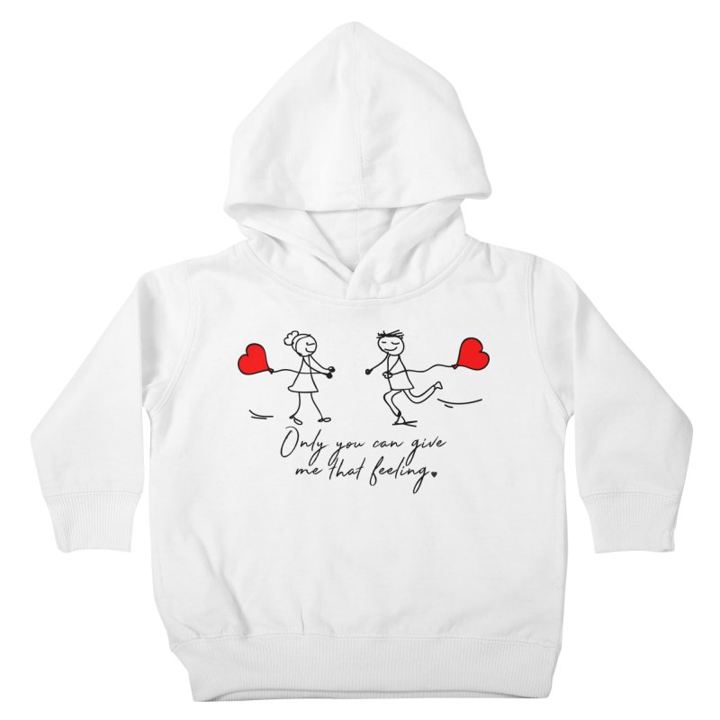Only You Can Give Me That Feeling Kids Toddler Pullover Hoody by WaWaTees Shop