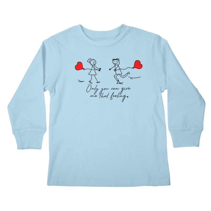 Only You Can Give Me That Feeling Kids Longsleeve T-Shirt by WaWaTees Shop