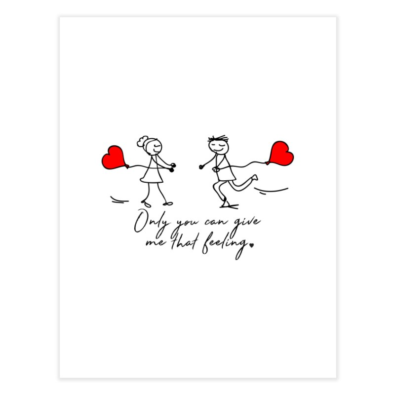 Only You Can Give Me That Feeling Home Fine Art Print by WaWaTees Shop