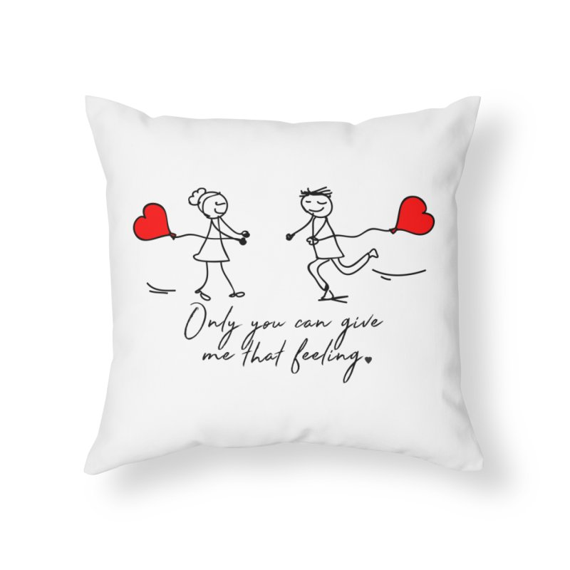 Only You Can Give Me That Feeling Home Throw Pillow by WaWaTees Shop