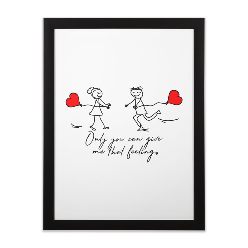 Only You Can Give Me That Feeling Home Framed Fine Art Print by WaWaTees Shop