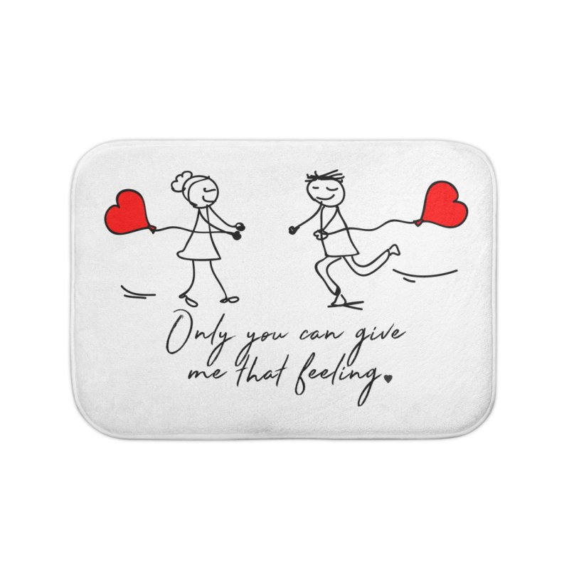 Only You Can Give Me That Feeling Home Bath Mat by WaWaTees Shop