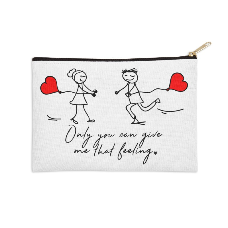 Only You Can Give Me That Feeling Accessories Zip Pouch by WaWaTees Shop