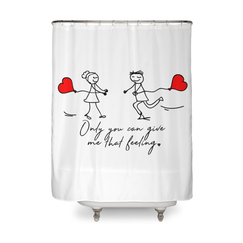 Only You Can Give Me That Feeling Home Shower Curtain by WaWaTees Shop