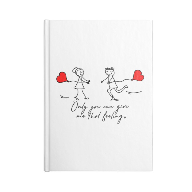 Only You Can Give Me That Feeling Accessories Notebook by WaWaTees Shop
