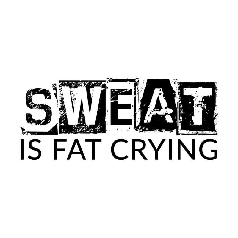 Sweat is Fat Crying (Black) by WaWaTees Shop