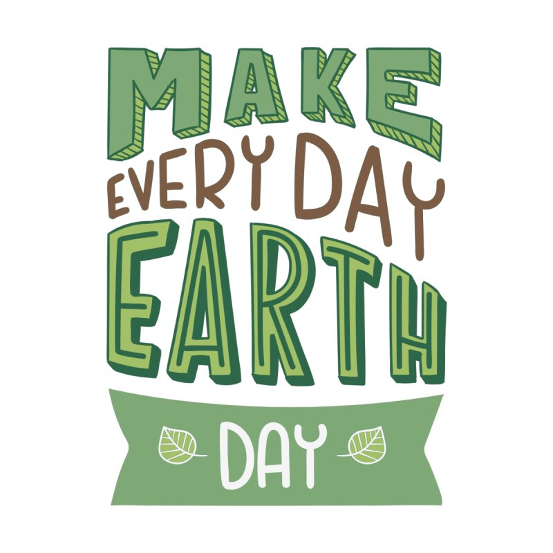 Everyday is Earth Day by WaWaTees Shop