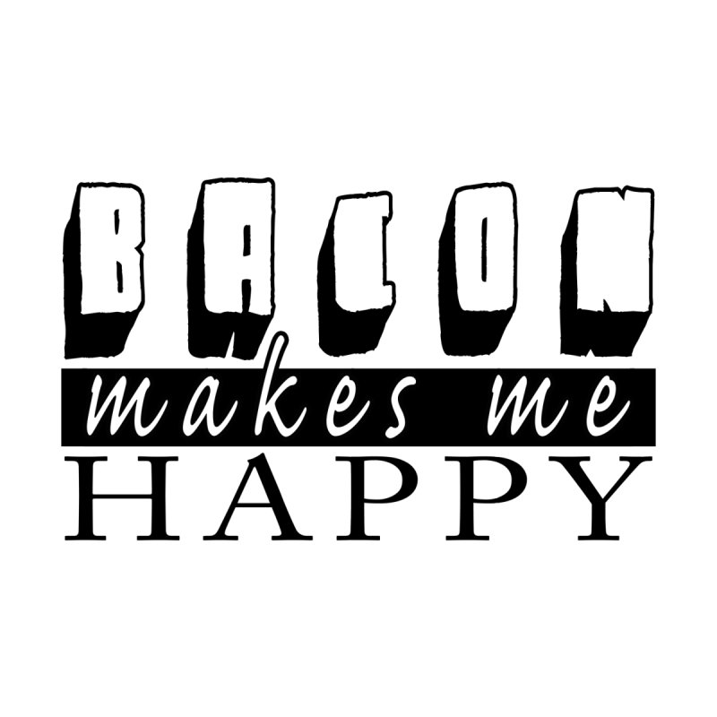 Bacon Makes Me Happy by WaWaTees Shop