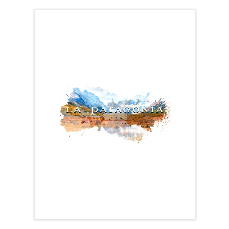 La Patagonia Home Fine Art Print by WaWaTees Shop