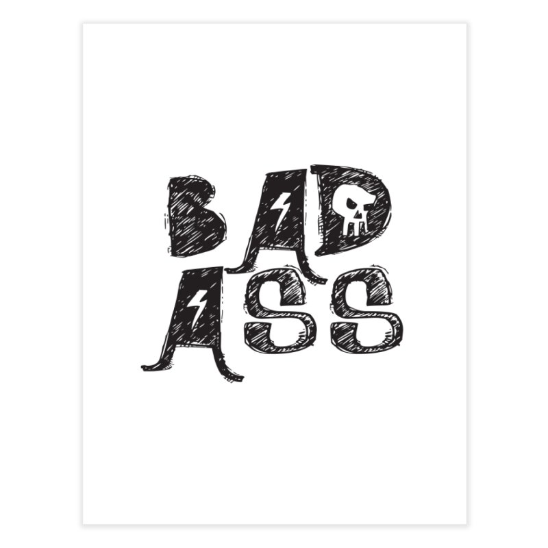 Bad Ass Home Fine Art Print by WaWaTees Shop