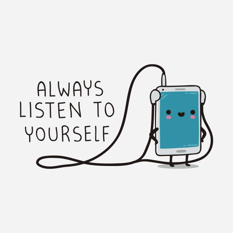 Listen to yourself by wawawiwadesign's Artist Shop