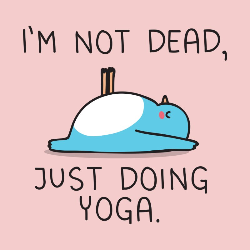 Not dead, just doing yoga by wawawiwadesign's Artist Shop