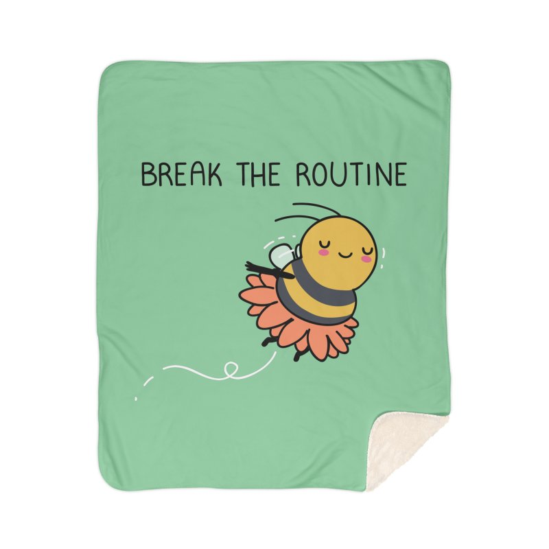 Break the routine Home Blanket by wawawiwadesign's Artist Shop