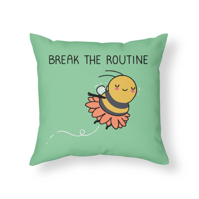 Break the routine Home Throw Pillow by wawawiwadesign's Artist Shop