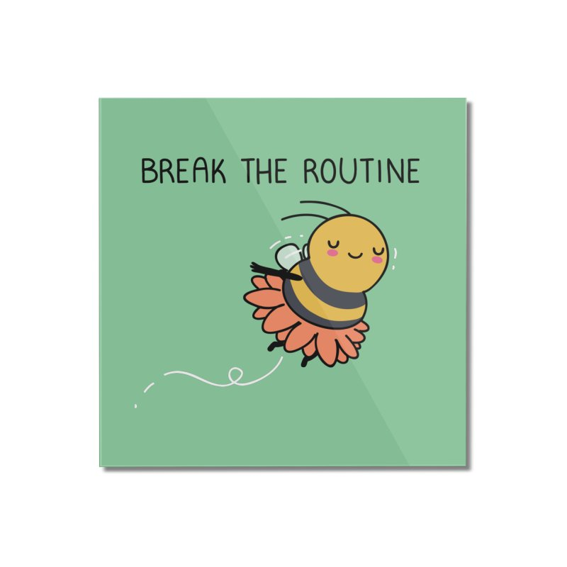 Break the routine Home Mounted Acrylic Print by wawawiwadesign's Artist Shop