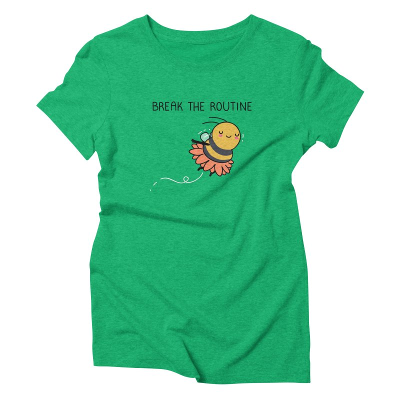 Break the routine Women's T-Shirt by wawawiwadesign's Artist Shop