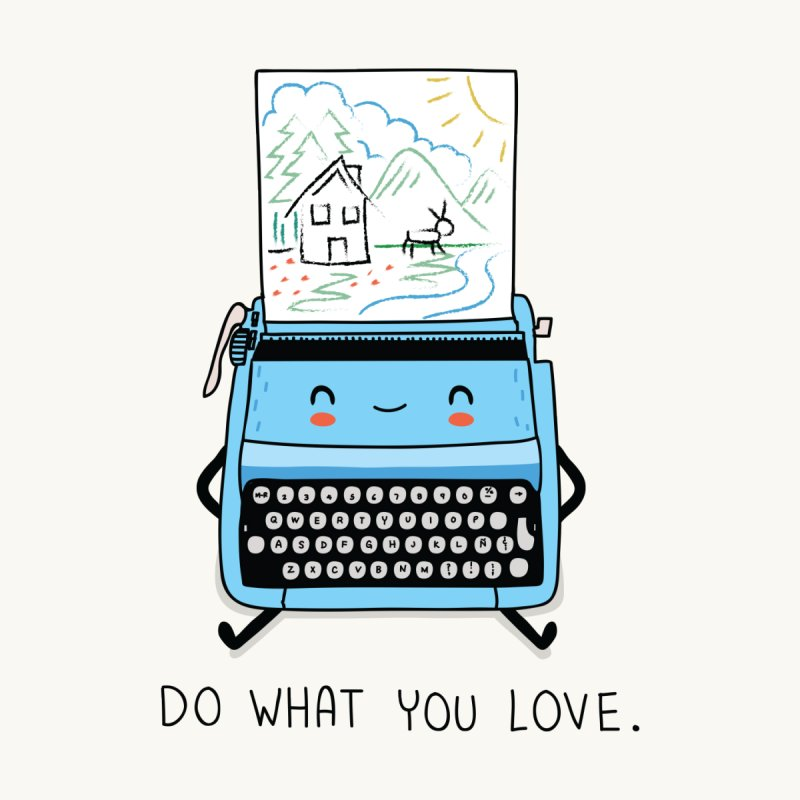 Do what you love   by wawawiwadesign's Artist Shop