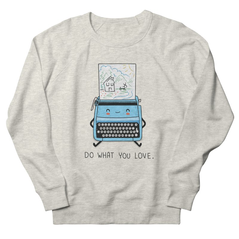 Do what you love Men's Sweatshirt by wawawiwadesign's Artist Shop