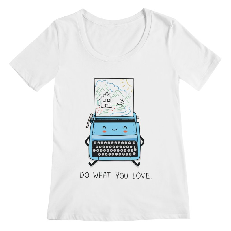 Do what you love Women's Scoopneck by wawawiwadesign's Artist Shop