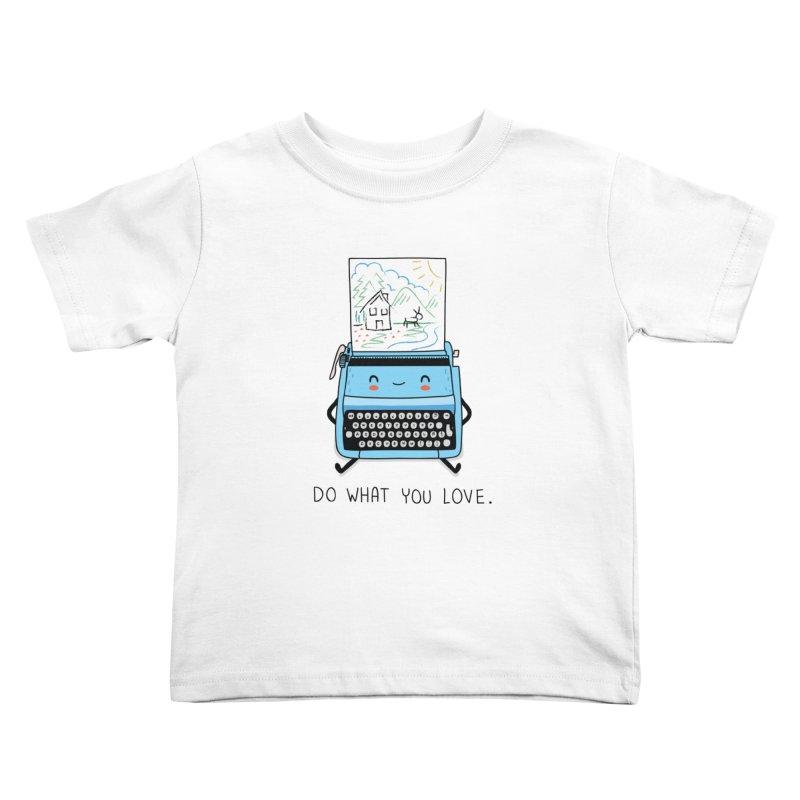 Do what you love Kids Toddler T-Shirt by wawawiwadesign's Artist Shop