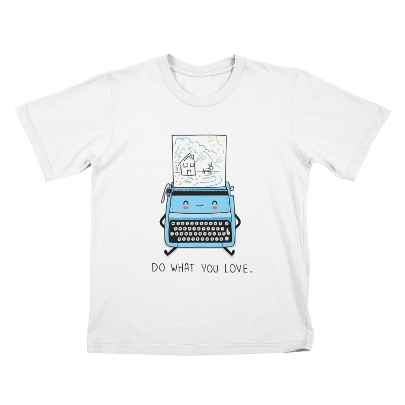 Do what you love Kids T-shirt by wawawiwadesign's Artist Shop
