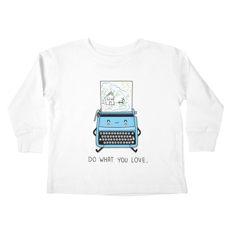 Do what you love Kids Toddler Longsleeve T-Shirt by wawawiwadesign's Artist Shop