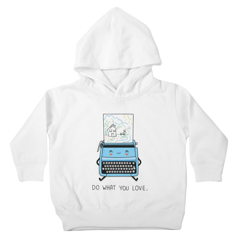 Do what you love Kids Toddler Pullover Hoody by wawawiwadesign's Artist Shop