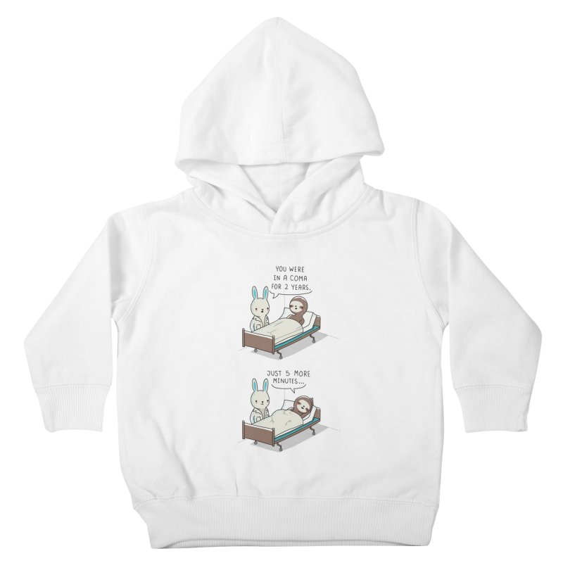 5 more minutes Kids Toddler Pullover Hoody by wawawiwadesign's Artist Shop