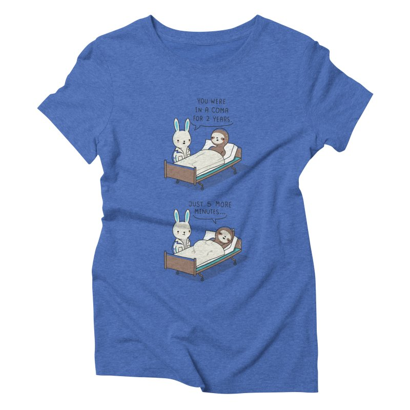 5 more minutes Women's Triblend T-shirt by wawawiwadesign's Artist Shop