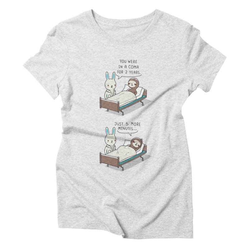 5 more minutes Women's Triblend T-Shirt by wawawiwadesign's Artist Shop