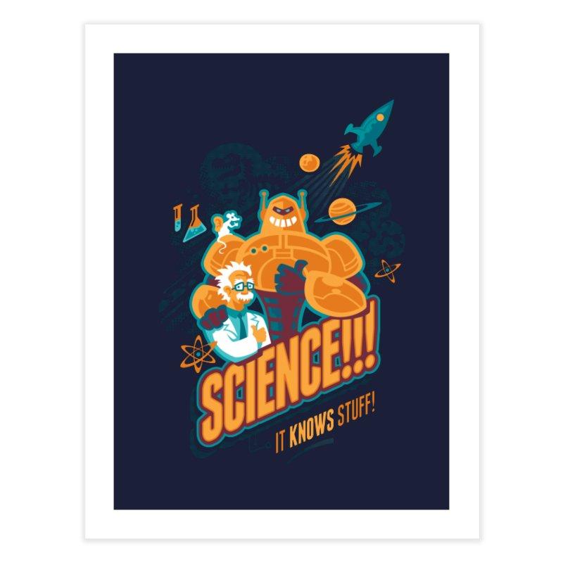 Science!!! It Knows Stuff! Home Fine Art Print by Waynem