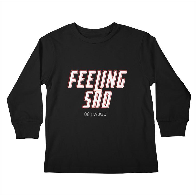 Feeling Sad Kids Longsleeve T-Shirt by WBGU-FM's Shop